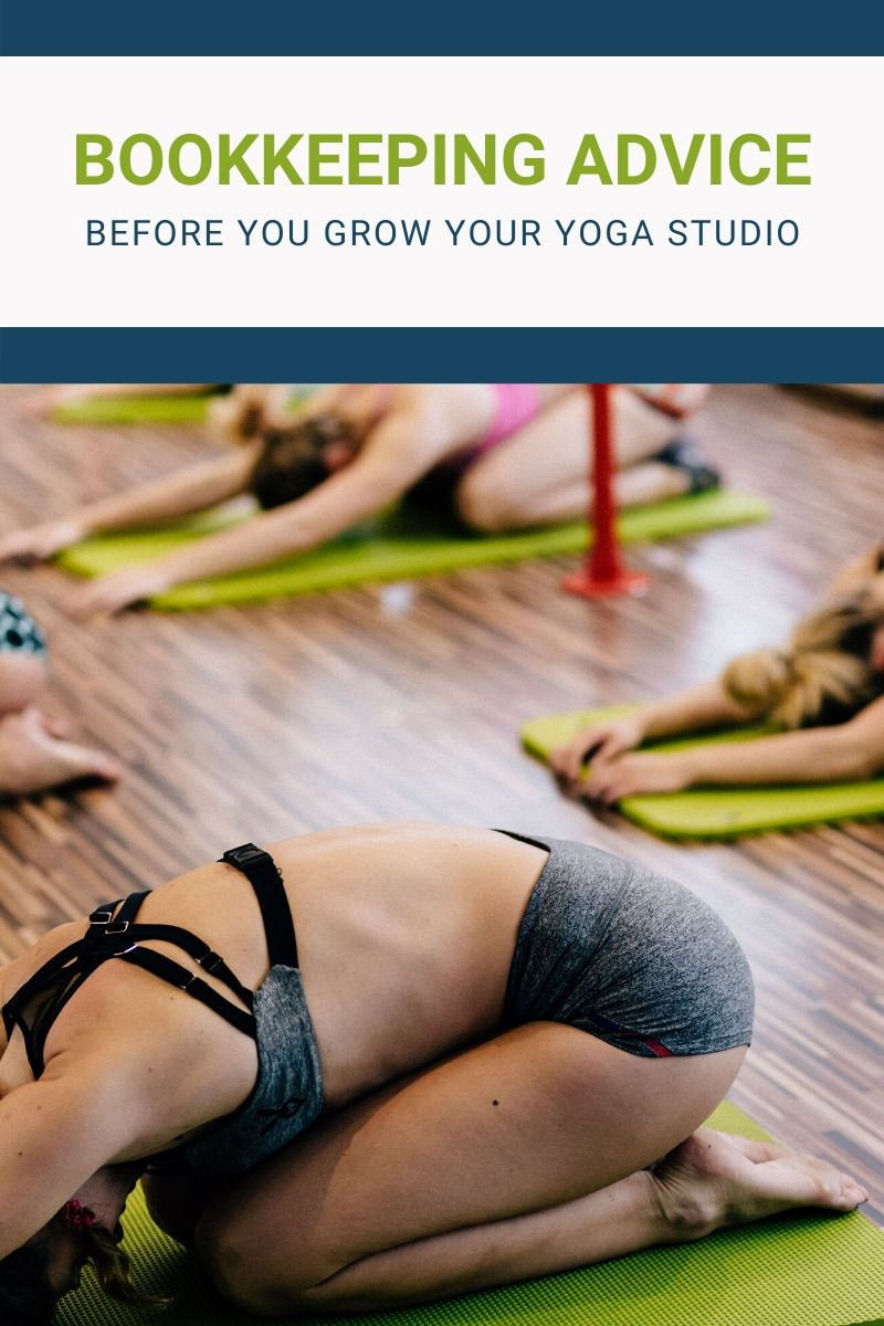 Bookkeeping Advice Before You Grow Your Small Yoga Studio or Gym